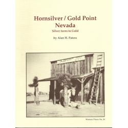 Hornsilver/Gold Point Nevada: Silver turns to Gold by Alan H. Patera