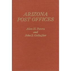 Arizona Post Offices by Alan H. Patera and John S. Gallagher