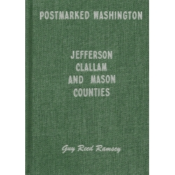 Postmarked Washington: Jefferson, Clallam, and Mason Counties by Guy Reed Ramsey