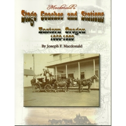 Macdonald's Stage Coaches and Stations: Eastern Oregon 1850-1920 by Joe F. Macdonald