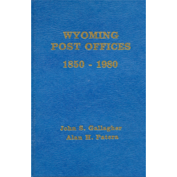 Wyoming Post Offices: 1850-1980 by John S. Gallagher and Alan H. Patera