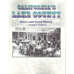 California's Lake County: Places and Postal History by Erving R. Feltman