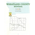 Wheatland County Montana: The Post Offices by Alan H. Patera