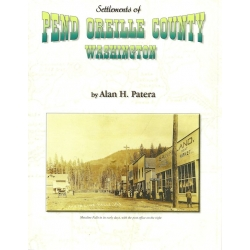 Settlements of Pend Oreille County, Washington by Alan H. Patera
