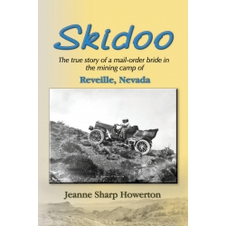 Skidoo - The true story of a mail-order bride in the mining camp of Reveille, Nevada by Jeanne Sharp Howerton